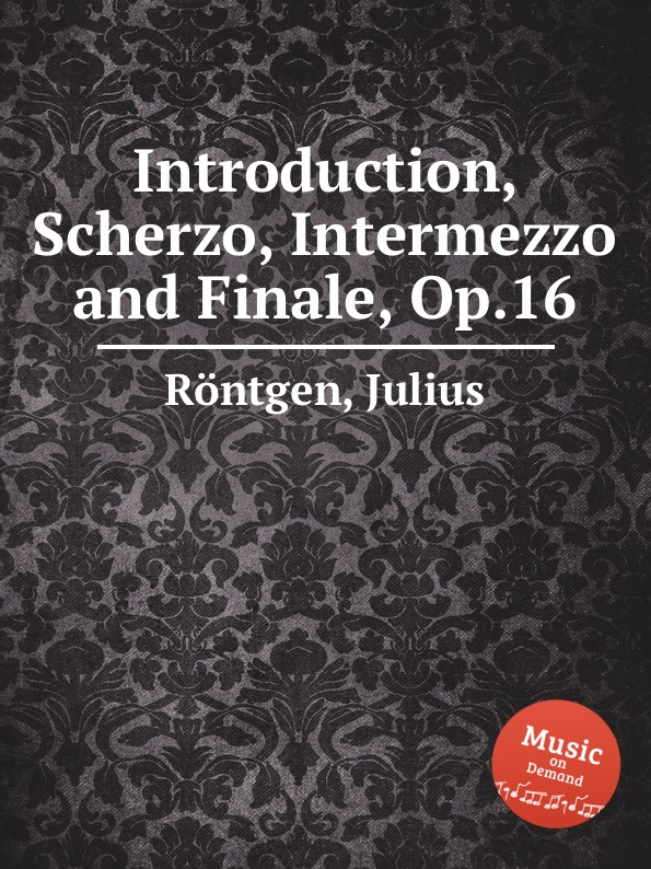 J. Röntgen Introduction, Scherzo, Intermezzo and Finale, Op.16 j röntgen scherzo op 33