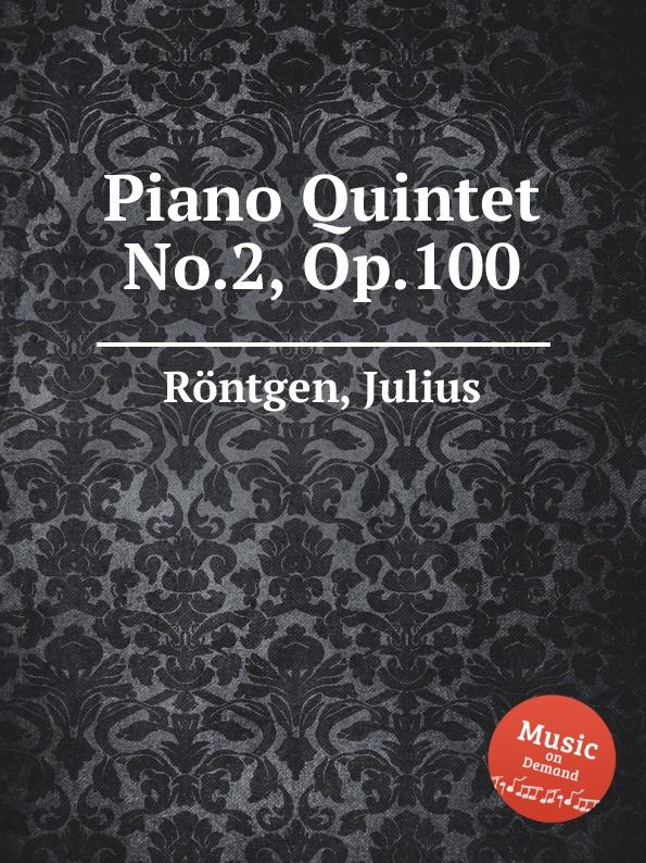 J. Röntgen Piano Quintet No.2, Op.100 j bleichmann piano quintet op 16