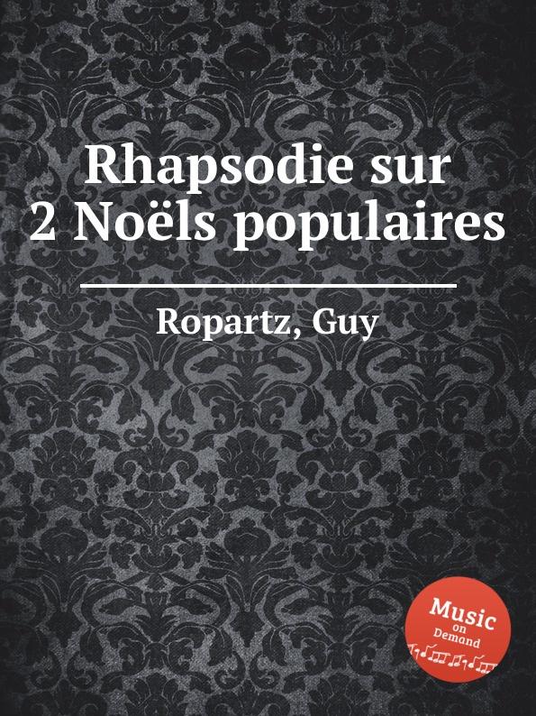 G. Ropartz Rhapsodie sur 2 Noеls populaires цена и фото