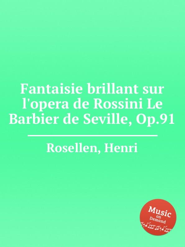 H. Rosellen Fantaisie brillant sur l.opera de Rossini Le Barbier de Seville, Op.91 a f servais le barbier de sеville grande fantaisie op 6