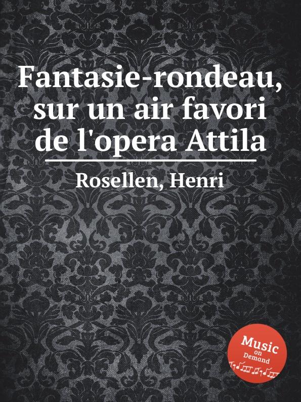 H. Rosellen Fantasie-rondeau, sur un air favori de l.opera Attila h rosellen reverie no 2 souvenir de bal