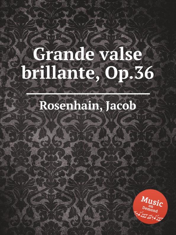 J. Rosenhain Grande valse brillante, Op.36 j raff valse impromptu a la tyrolienne woo 28