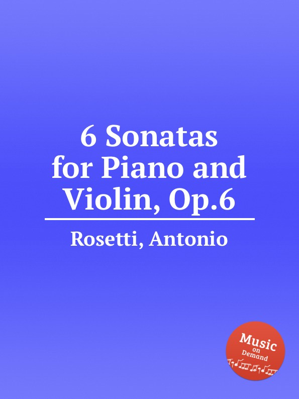 A. Rosetti 6 Sonatas for Piano and Violin, Op.6 недорого