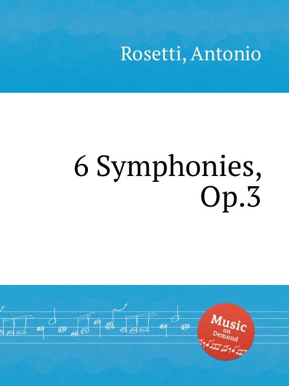 A. Rosetti 6 Symphonies, Op.3 коллектив авторов 6 symphonies op 8
