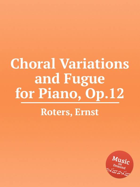 E. Roters Choral Variations and Fugue for Piano, Op.12 e thayer concert variations on the choral nuremburg op 28