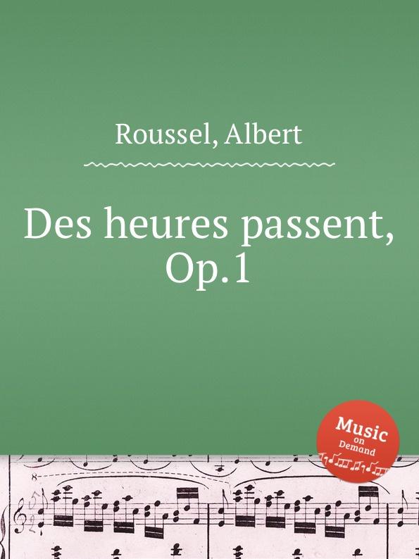A. Roussel Des heures passent, Op.1 a roussel rеsurrection op 4
