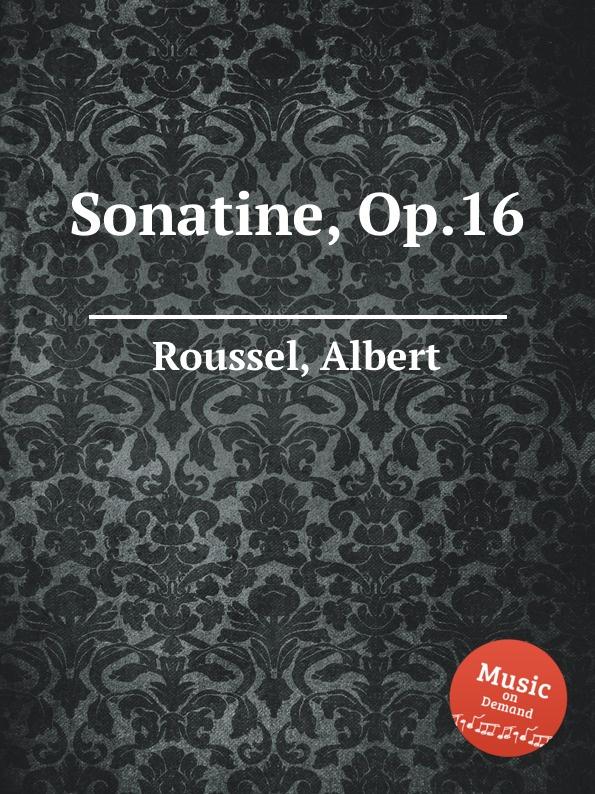 A. Roussel Sonatine, Op.16 a roussel rеsurrection op 4