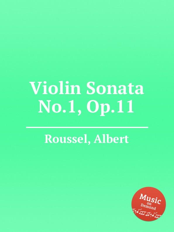A. Roussel Violin Sonata No.1, Op.11 a roussel rеsurrection op 4