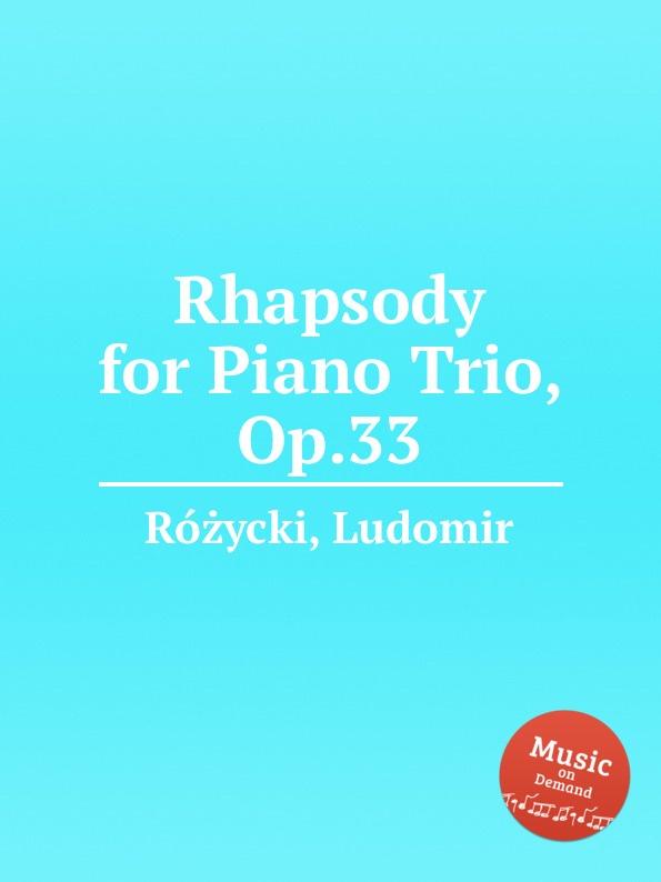 L. Rоzycki Rhapsody for Piano Trio, Op.33 l boëllmann piano trio op 19