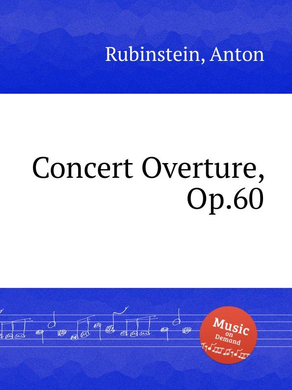 A. Rubinstein Concert Overture, Op.60 a rubinstein antonius and cleopatre op 116