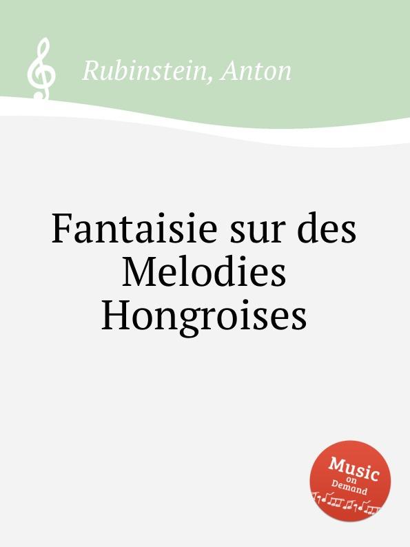 A. Rubinstein Fantaisie sur des Melodies Hongroises bernhard vogel anton rubinstein