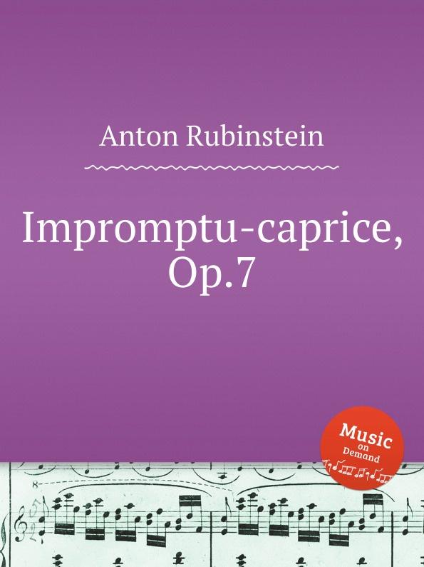 A. Rubinstein Impromptu-caprice, Op.7 a rubinstein antonius and cleopatre op 116