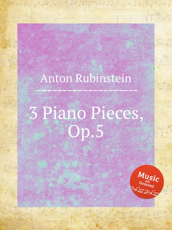A. Rubinstein 3 Piano Pieces, Op.5 a kopylov 5 pieces op 20