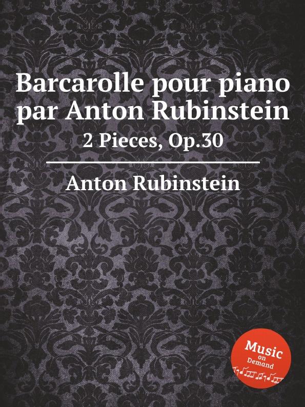 A. Rubinstein Barcarolle pour piano par A. Rubinstein a rubinstein antonius and cleopatre op 116