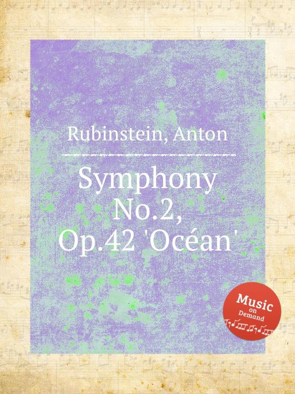 A. Rubinstein Symphony No.2, Op.42 .Ocеan. a rubinstein symphony no 2 op 42 ocеan