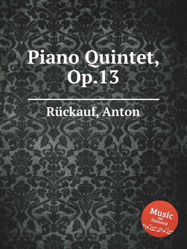 лучшая цена A. Rückauf Piano Quintet, Op.13