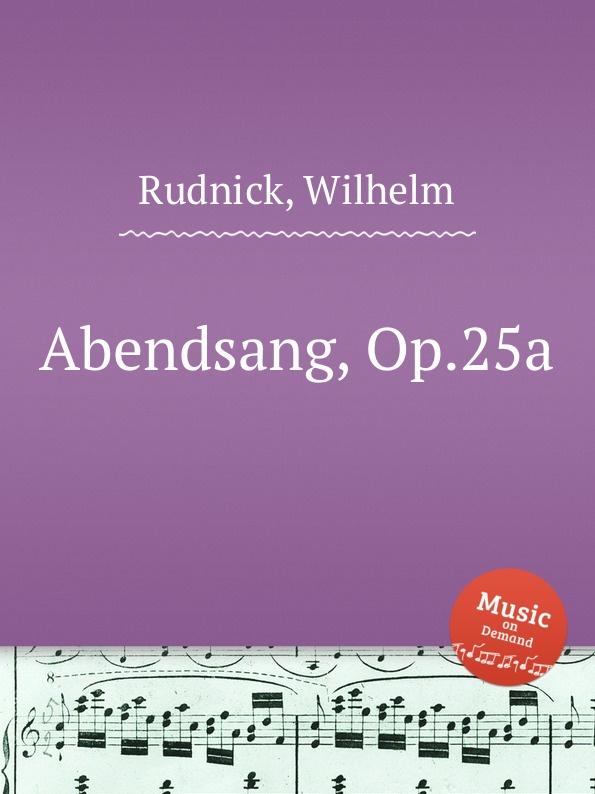 W. Rudnick Abendsang, Op.25a w rudnick 6 vortragsstucke op 119