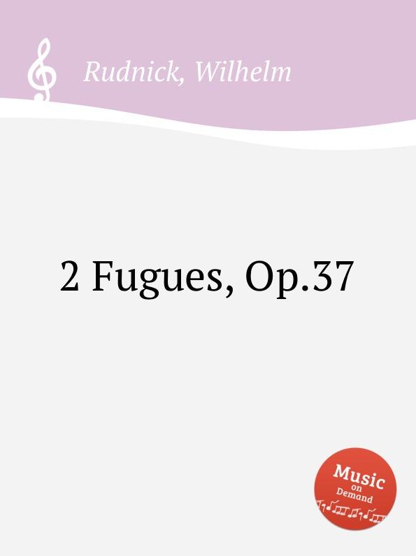 W. Rudnick 2 Fugues, Op.37 w rudnick 6 vortragsstucke op 119