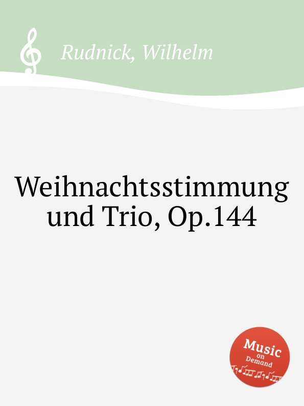 W. Rudnick Weihnachtsstimmung und Trio, Op.144 w rudnick 6 vortragsstucke op 119