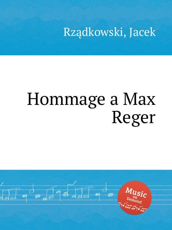 J. Rzаdkowski Hommage a Max Reger max reger the responsories musical setting