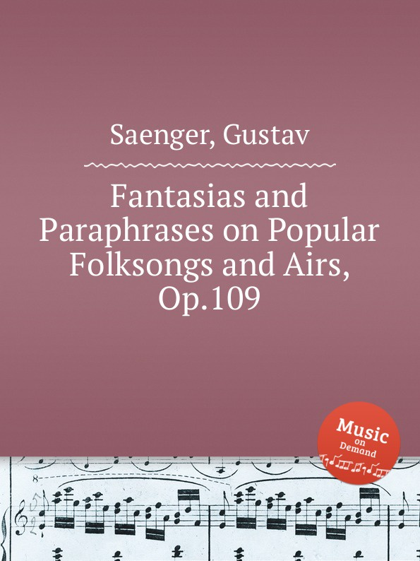 G. Saenger Fantasias and Paraphrases on Popular Folksongs and Airs, Op.109 g saenger fantasias and paraphrases on popular folksongs and airs op 109