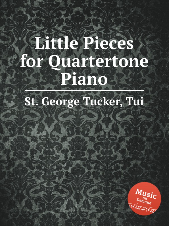 St. T.G. Tucker Little Pieces for Quartertone Piano st t g tucker ave verum for piano