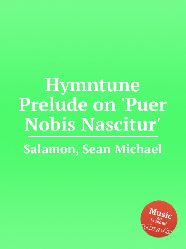 S.M. Salamon Hymntune Prelude on .Puer Nobis Nascitur. самокат salamon wg02 отзывы