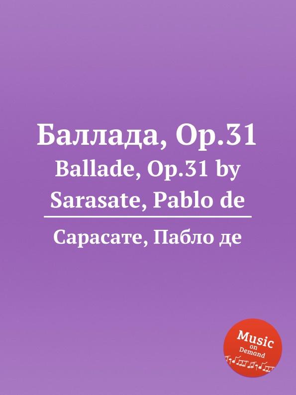 П. де Сарасате Баллада, Op.31