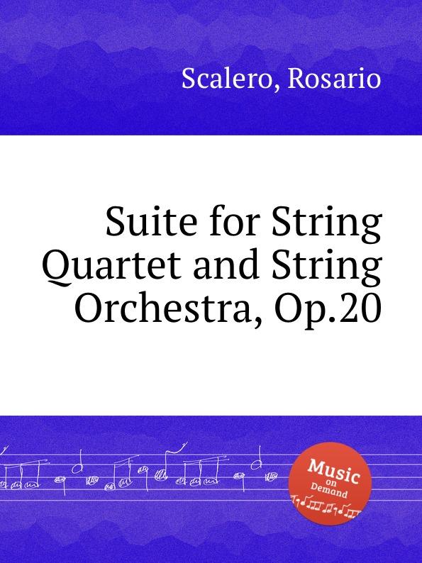 R. Scalero Suite for String Quartet and String Orchestra, Op.20 t kirchner string quartet op 20
