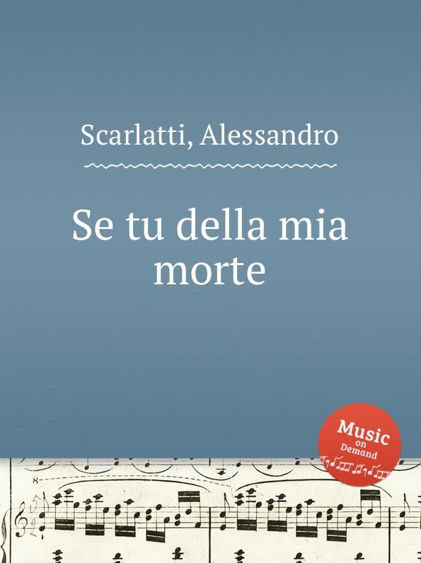 A. Scarlatti Se tu della mia morte della mia 75