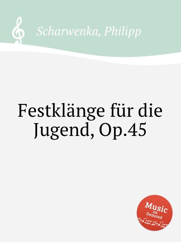 P. Scharwenka Festklange fur die Jugend, Op.45 p scharwenka 5 piano pieces op 41