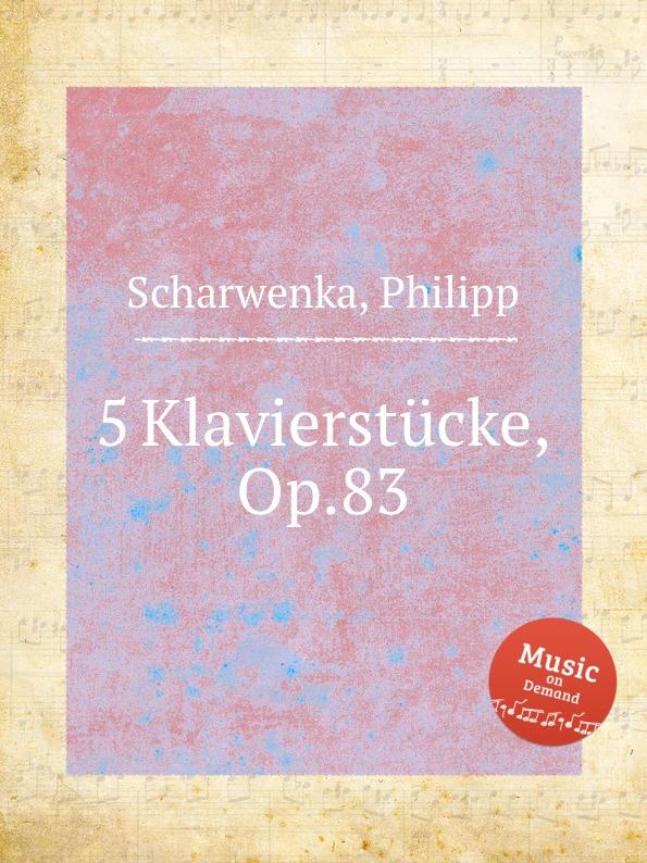 P. Scharwenka 5 Klavierstucke, Op.83 p scharwenka 5 piano pieces op 41