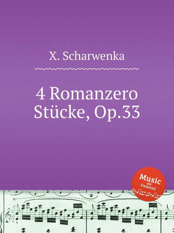X. Scharwenka 4 Romanzero Stucke, Op.33 x scharwenka 2 piano pieces op 22