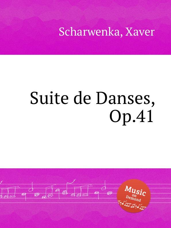 X. Scharwenka Suite de Danses, Op.41 b godard suite de danses anciennes et modernes op 103