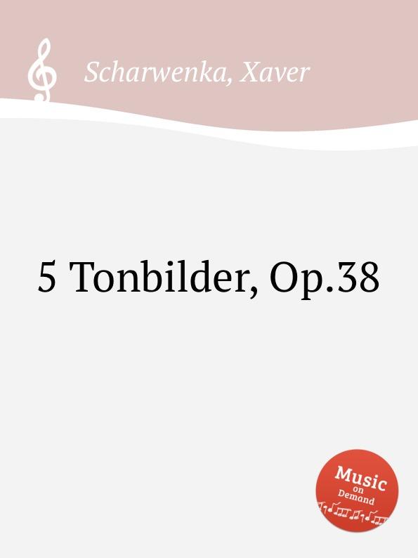 X. Scharwenka 5 Tonbilder, Op.38 p scharwenka 5 piano pieces op 41