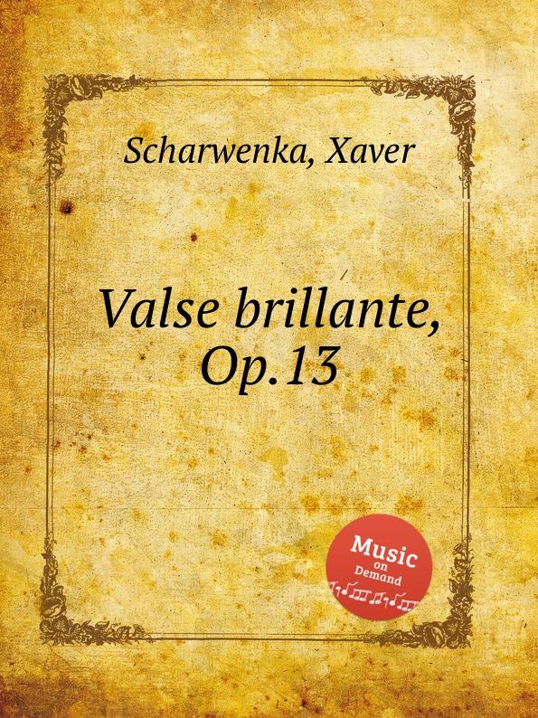 X. Scharwenka Valse brillante, Op.13 ch s bovy lysberg valse brillante op 48
