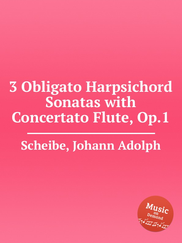 J.A. Scheibe 3 Obligato Harpsichord Sonatas with Concertato Flute, Op.1 h holcombe 6 violin sonatas and 9 flute or harpsichord pieces op 1