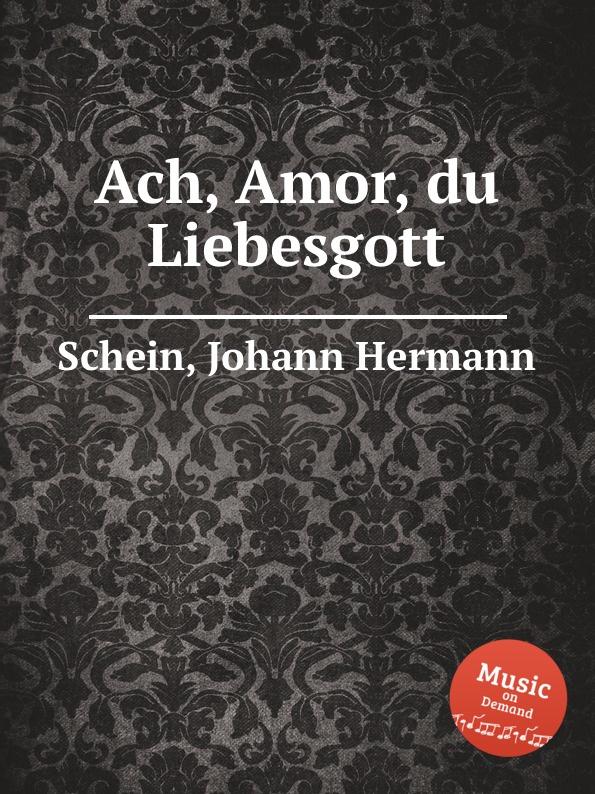 J.H. Schein Ach, Amor, du Liebesgott j h schein ach gott vom himmel sieh darein page 8