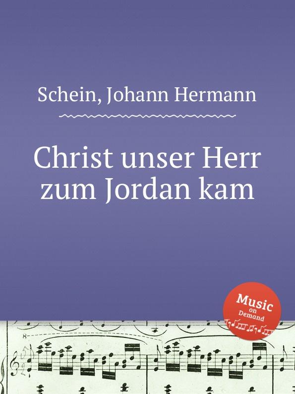J.H. Schein Christ unser Herr zum Jordan kam d buxtehude christ unser herr zum jordan kam buxwv 180