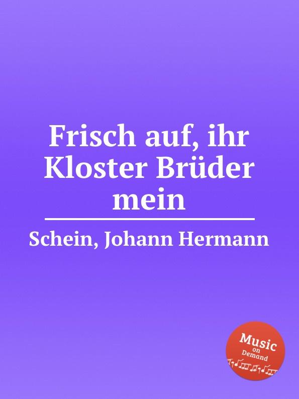 J.H. Schein Frisch auf, ihr Kloster Bruder mein недорого