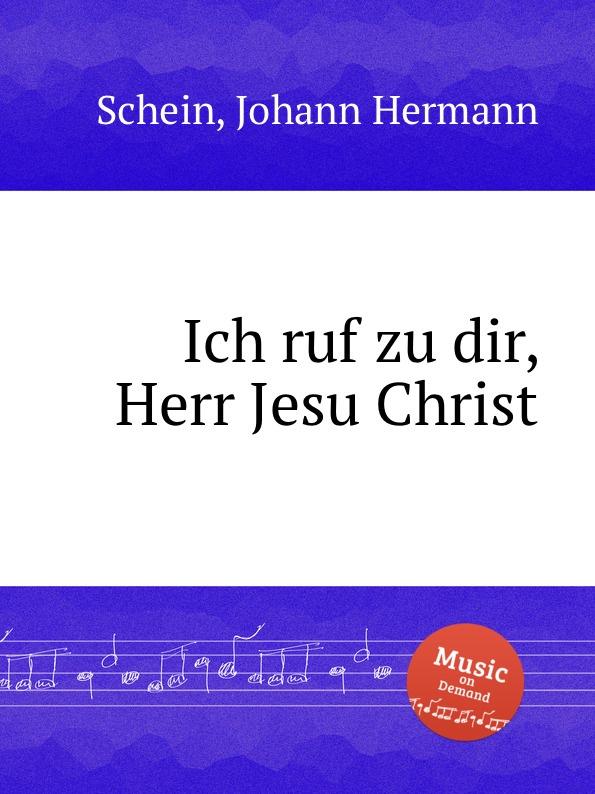 J.H. Schein Ich ruf zu dir, Herr Jesu Christ d buxtehude wir danken dir herr jesu christ buxwv 229