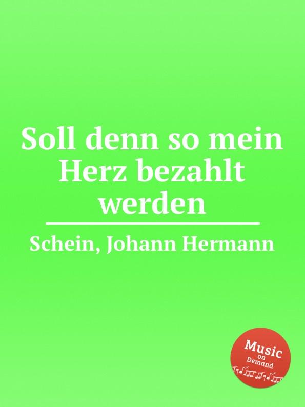 J.H. Schein Soll denn so mein Herz bezahlt werden j g ebeling frohlich soll mein herze springen
