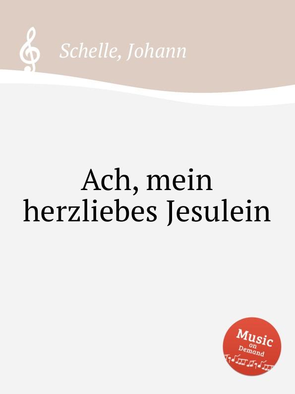 J. Schelle Ach, mein herzliebes Jesulein цена в Москве и Питере