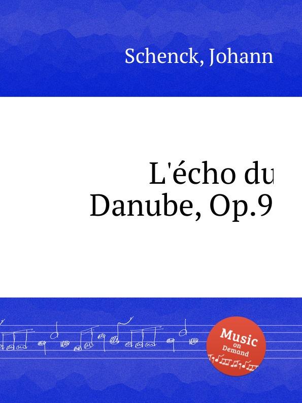 J. Schenck L.еcho du Danube, Op.9 j schenck le nymphe di rheno op 8