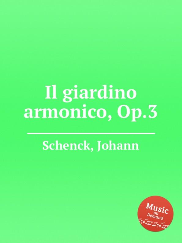 J. Schenck Il giardino armonico, Op.3 j schenck le nymphe di rheno op 8