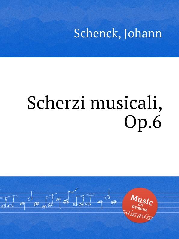 J. Schenck Scherzi musicali, Op.6 j schenck le nymphe di rheno op 8