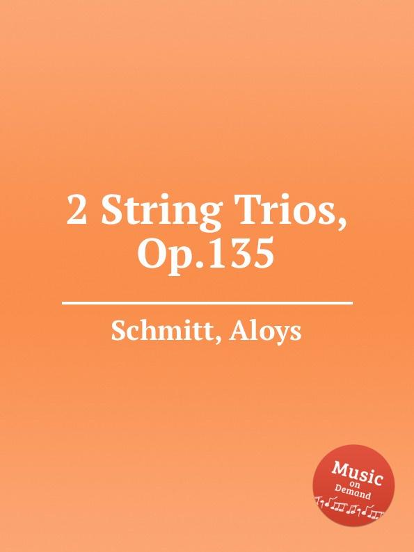A. Schmitt 2 String Trios, Op.135 f a hoffmeister 3 string trios op 37