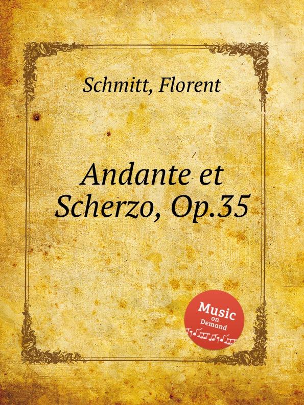 F. Schmitt Andante et Scherzo, Op.35 f schmitt lied et scherzo op 54