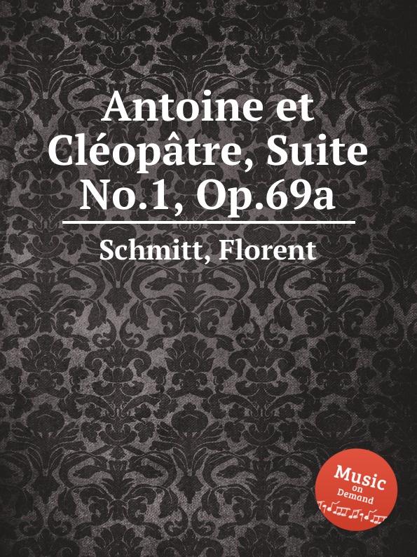 F. Schmitt Antoine et Clеopatre, Suite No.1, Op.69a f schmitt lied et scherzo op 54