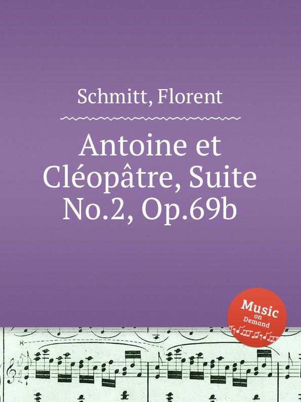 F. Schmitt Antoine et Clеopatre, Suite No.2, Op.69b f schmitt lied et scherzo op 54